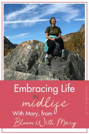 Embracing Life in Midlife - with Mary from Bloom With Mary #HealthCoach #midlife #over50s